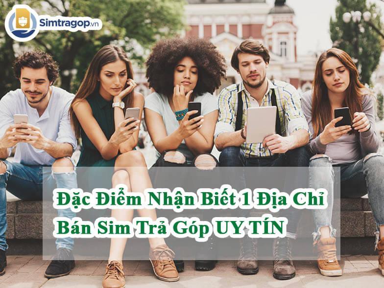 dac-diem-nhan-biet-dia-chi-mua-sim-tra-gop-uy-tin_1
